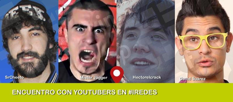 Encuentro en iRedes con los youtubers SrCheeto, Míster Jägger, David Suárez y Hectorelcrack